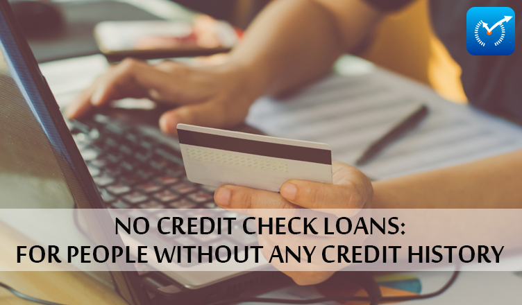 No Credit Check Loans For People Without Any Credit History